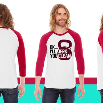 Ok...I'll Jerk, You Clean American Apparel Unisex 3/4 Sleeve T-Shirt