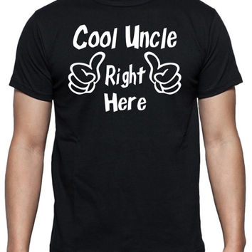 Cool Uncle Right Here T-Shirt - Available in Black, White & Gray