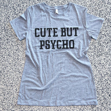 T Shirt Women - Cute But Psycho - womens clothing, graphic tees, shirt with sayings, sarcastic, funny shirt