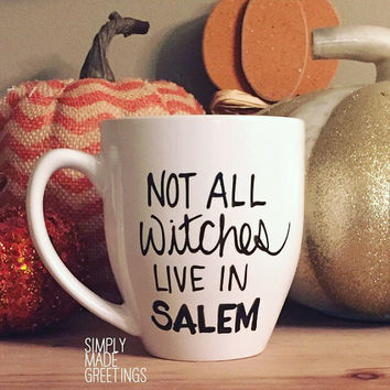 Not all witches live in Salem mug, Halloween, mug for witches, funny mug, statement Mug, message mug