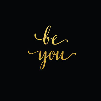 Be You Real Gold Foil Print / Gold Foil Quote / 5x7, 8x10 / Gold Foil Wall Art / Calligraphy Print / Silver Foil Print / Black or White