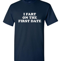 I Fart on The FIRST DATE Funny Tee Great Graphic T Shirt Gift Unisex Mens Kids sizes Up To 4XL