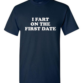 I Fart On the First Date Funny Tee Shirt For Men and Women Great Gift Fart On the First Date