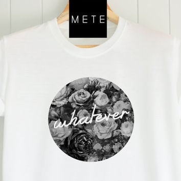 Whatever Black Floral, Vintage,Black and White,  Quote T-Shirt, Unique, Unisex ,  T-Shirt sayings, Tumblr T-Shirt, Gifts Graphic for  Her