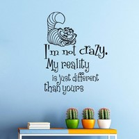 Wall Vinyl Decal Quote Sticker Home Decor Art Mural I'm not crazy, my reality is just different than yours Alice in Wonderland Z330