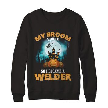 My Broom Broke So I Became A Welder Funny Professions Halloween T-shirt Unisex