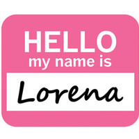 Lorena Hello My Name Is Mouse Pad