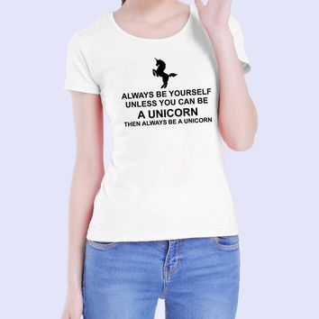 "2017 Summer ""Always Beyourself Unless You Can Be A .. "" T Shirt Brand Tops Harajuku Women Tee Shirt Funny Printed Femme Unicorn"