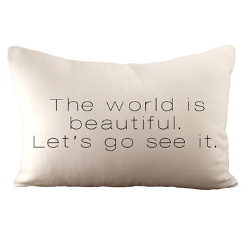 The world is beautiful. Let's go see it. - Hemp & Organic Cotton Cushion Cover - 12x18