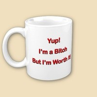 Bitch Mug from Zazzle.com