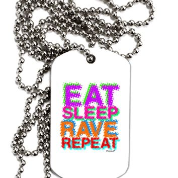 Eat Sleep Rave Repeat Color Adult Dog Tag Chain Necklace by TooLoud