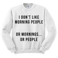 Crewneck - I Don't Like Morning People - Sweater Jumper Pullover Funny Saying Phrase Slogan Quote Womens Ladies Outfit Oversized