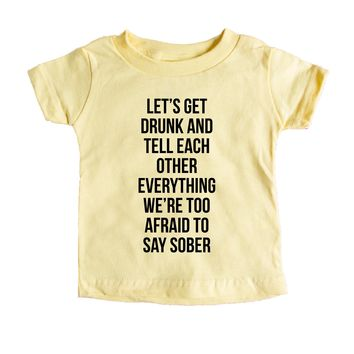Lets Get Drunk And Tell Each Other Everything We're Too Afraid To Say Sober Baby Tee