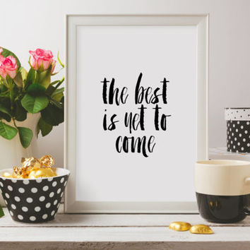 "Motivational quote Black and White art ""The best is yet to come"" Typographic print Inspirational poster wall artwork Wall art print Word art"