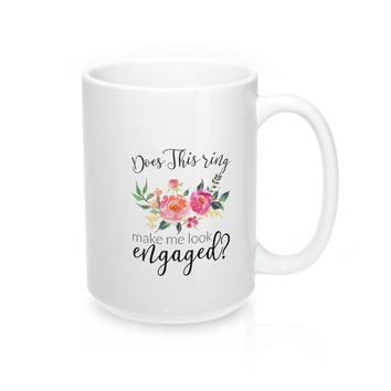 Does This Ring Make Me Look Engaged Mugs-03