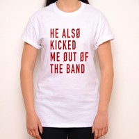 He Also Kicked Me Out Of The Band White Crewneck T-Shirt