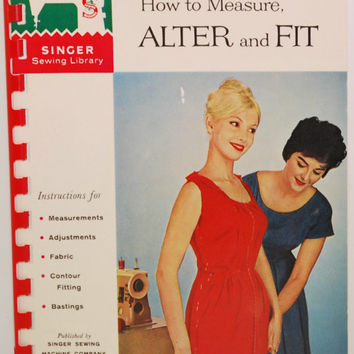 Vintage Singer Sewing Library How To Measure, Alter and Fit Book No. 106 (c.1960) Vintage Sewing, Alterations, Singer Sewing Machine