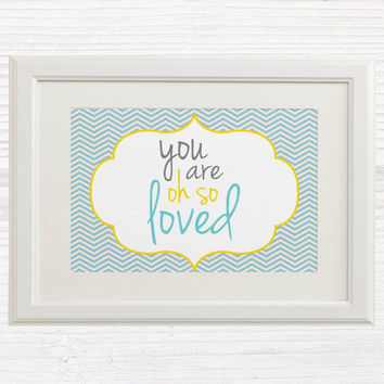 Kids / Baby Wall Art Printable - Nursery Decor - Nursery Art - You are oh so loved - Blue Yellow Boy Room - Chevron