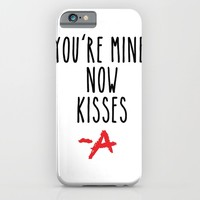 You're mine now, kisses -A Pretty Little Liars (PLL) iPhone & iPod Case by Swiftstore