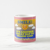 Smile! It's another great day to praise God! Coffee Mug