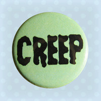 Creep - 1 Inch Pinback Button