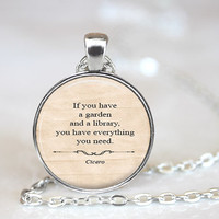If you have a Garden and a Library, Cicero Quote Pendant, Book Jewelry, Cicero, Book Lover Gift, Gardener Gift, Quote Pendant,Quote Necklace