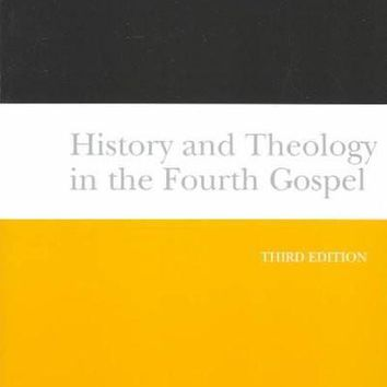 History and Theology in the Fourth Gospel (New Testament Library)