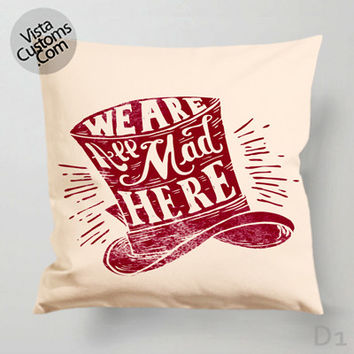 We're all mad here Alice in wonderland quotes Pillow Case, Chusion Cover ( 1 or 2 Side Print With Size 16, 18, 20, 26, 30, 36 inch )