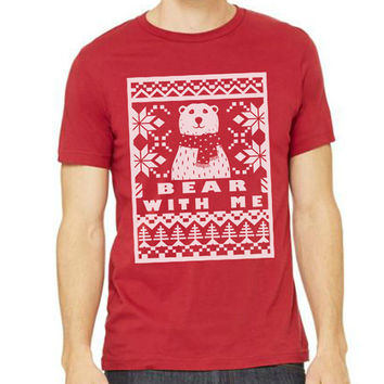 Christmas Holiday tshirt Bear with me Unisex Bella Canvas Unisex Size S M L XL ( 4 colors available )