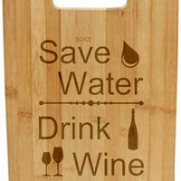 Laser Engraved Cutting Board - Save water drink wine