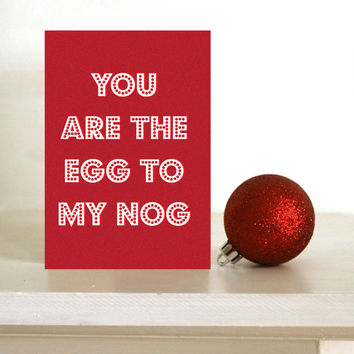 Funny Christmas card - You are the egg to my nog - card for Husband / wife / boyfriend / Bespoke Christmas card