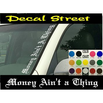 "Money Ain't A Thing Vertical Windshield  Die Cut Vinyl Decal Sticker 4"" x 22"" Old English"