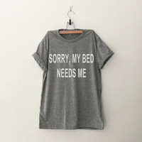 Bed needs me tshirt for women tshirts cool shirts for women gifts teen shirt for women cute shirt top tumblr funny fall winter summer spring