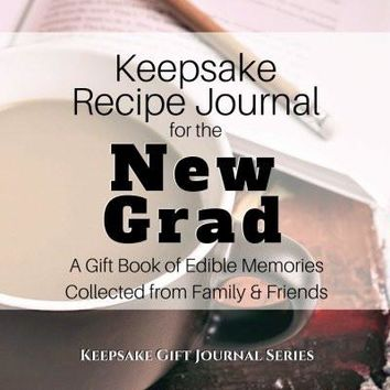 Keepsake Recipe Journal for the New Grad: A Gift Book of Edible Memories  Collected from Family & Friends (Keepsake Gift Journal Series)