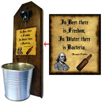 Ben Franklin Quote Bottle Opener and Cap Catcher, Wall Mounted