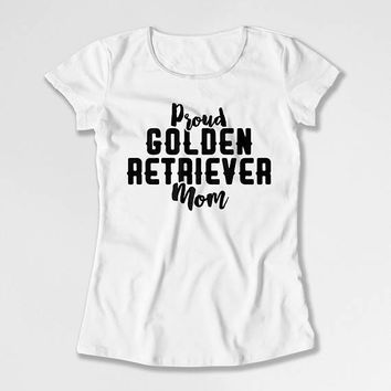 Golden Retriever Shirt Dog Mom T Shirt Pet Lover Gifts For Dog Owner Animal Lover Dog Lover Proud Golden Retriever Mom Ladies Tee DN-712