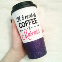 Personalized Coffee Cup - Glitter Dipped Coffee Mug -Personalized Coffee mug - All i need is coffee and mascara Glitter dipped to go cup
