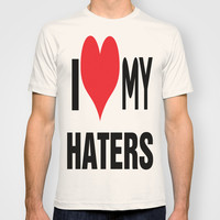I love my haters. T-shirt by quality products