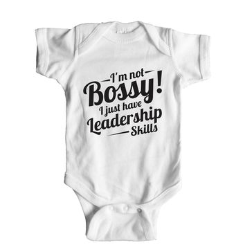 I'm Not Bossy! I Just Have Leadership Skills Baby Onesuit