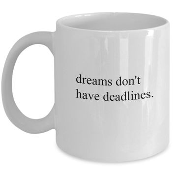 Dreams Don't Have Deadlines Funny Mug - Perfect Gift for Your Dad, Mom, Boyfriend, Girlfriend, or Friend - Proudly Made in the USA!