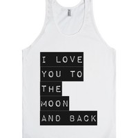 I Love You To The Moon And Back (Tank)-Unisex White Tank