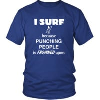 Surfing - I Surf because punching people is frowned upon - Surfer Hobby Shirt