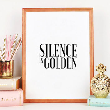Silence is Golden Funny poster Just Sayin Gift for Parents Inspirational Print Typography Art Printable Art Quote Art Print Black And White