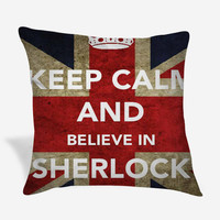 Keep Calm and Believe in Sherlock Holmes Pillow Case