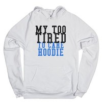 My too tired to care Hoodie Sweatshirt-Unisex White Hoodie