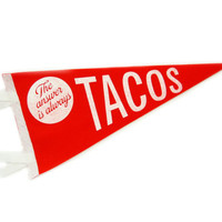 The Answer is Always Tacos Wool Pennant Flag