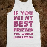 If You Met My Best  Friend You Would Understand