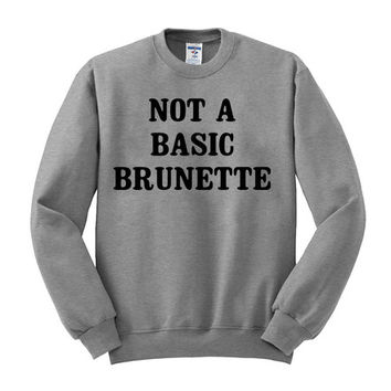 not a basic brunette sweatshirt
