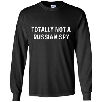 Totally Not A Russian Spy   Sarcastic Political T-Shirt