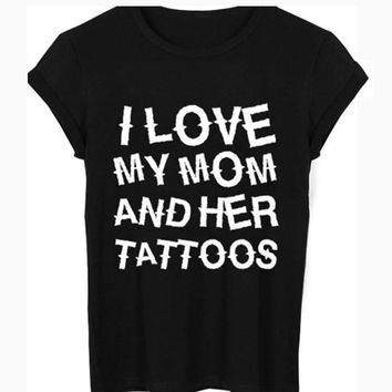 I Love My Mom And Her Tattoos - T-shirt